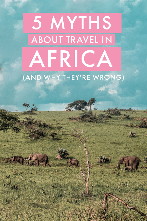 Backpacking Africa soon and worrying about the nay-sayers? The continent has a bad reputation, most of which is wrong or exaggerated. Here are five common myths about traveling Africa and why they're wrong